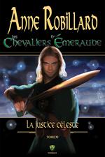 Les Chevaliers d'Émeraude 11 : La justice céleste  - Anne Robillard