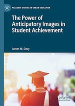The Power of Anticipatory Images in Student Achievement  - James M. Davy