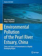 Environmental Pollution of the Pearl River Estuary, China  - Wen-Xiong Wang - Philip S. Rainbow