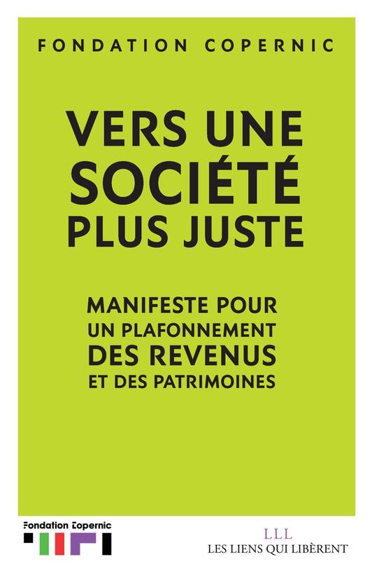 Vers une société plus juste ; manifeste pour un plafonnement des revenus et des patrimoines
