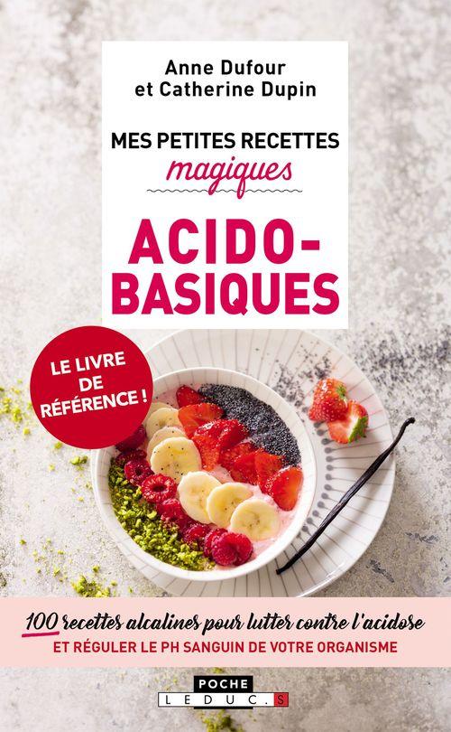 Mes petites recettes magiques ; acido-basiques ; 100 recettes alcalines pour lutter contre l'acidose et réguler le PH sanguin de votre organisme