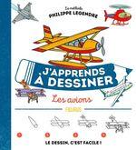 J'apprends à dessiner les avions  - Philippe Legendre