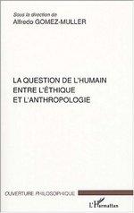 La question de l'humain entre l'éthique et l'anthropologie  - Paul Fornet-Betancourt - Fred Poche - Alfredo Gomez-Muller - Hubert Faes - Nathalie Frogneux - Faes/Gomez-Muller - Marc Grassin
