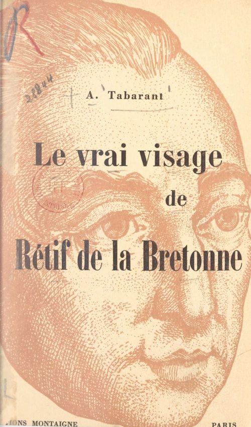 Le vrai visage de Rétif de la Bretonne  - Adolphe Tabarant