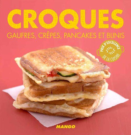 croques ; gaufres, crêpes, pancakes et blinis