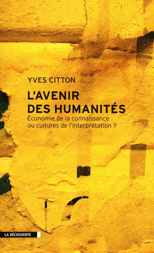 L'avenir des humanités ; économie de la connaissance ou cultures de l'interprétation ?