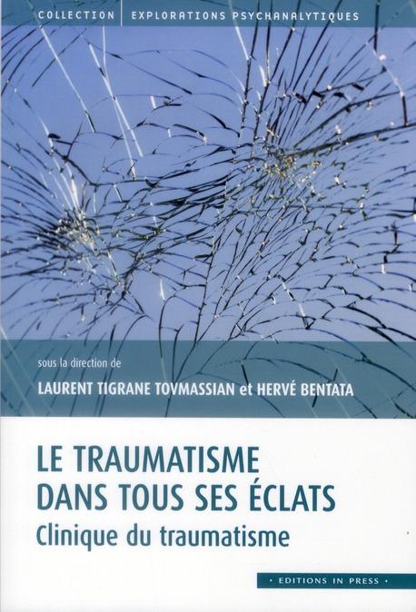 Le traumatisme dans tous ses éclats ; clinique du traumatisme
