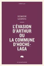 Couverture de L'Evasion D'Arthur Ou La Commune D'Hochelaga