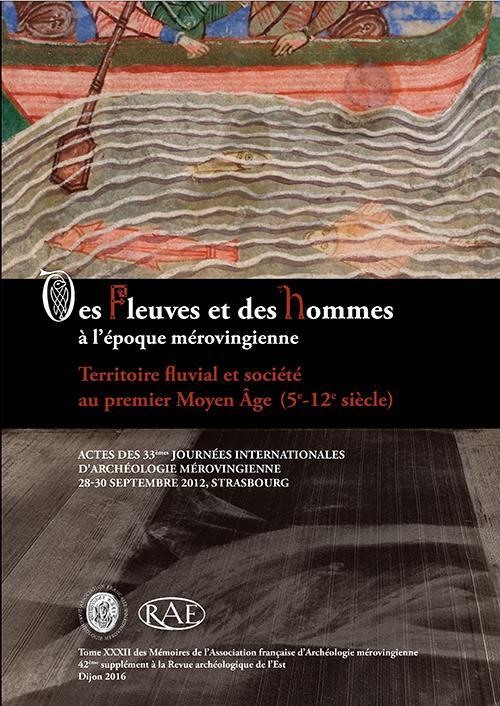 Revue archeologique de l'est n.42 ; des fleuves et des hommes a l'epoque merovingienne ; territoire fluvial et societe au premier moyen age ; ve-xiie siecle