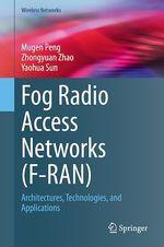 Fog Radio Access Networks (F-RAN)  - Zhongyuan Zhao - Yaohua Sun - Mugen Peng