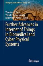 Further Advances in Internet of Things in Biomedical and Cyber Physical Systems  - Valentina E. Balas - Raghvendra Kumar - Vijender Kumar Solanki