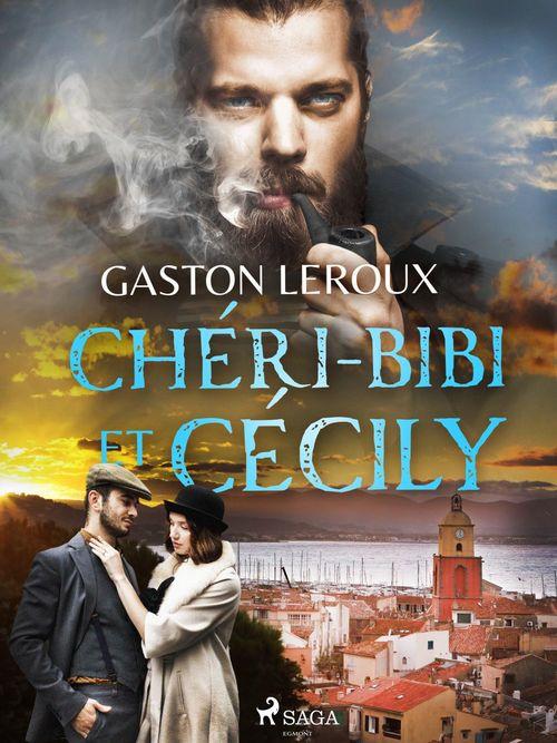 Vente EBooks : Chéri-Bibi et Cécily  - Gaston Leroux 1868-1927