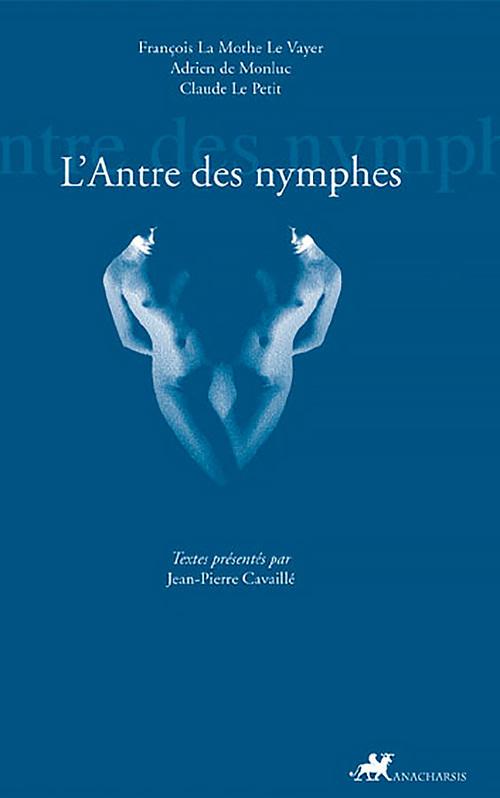 L´Antre des nymphes  - François LA MOTHE LE VAYER (DE)  - La Mothe Le Vayer/Fr  - Adrien MONTLUC (DE)  - Claude Le Petit