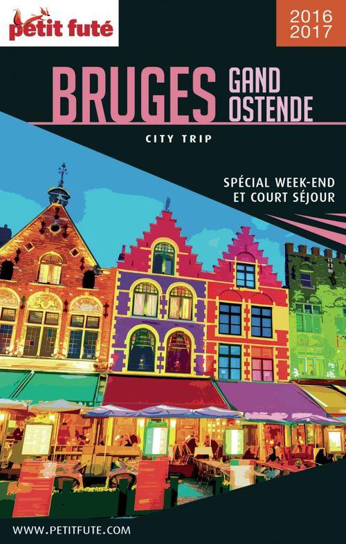 GUIDE PETIT FUTE ; CITY TRIP ; Bruges, Gand Ostende (édition 2017)