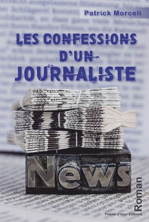 Les confessions d'un journaliste  - Patrick Morceli