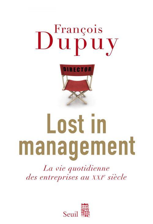 Lost in management ; la vie quotidienne des entreprises au XXI siècle