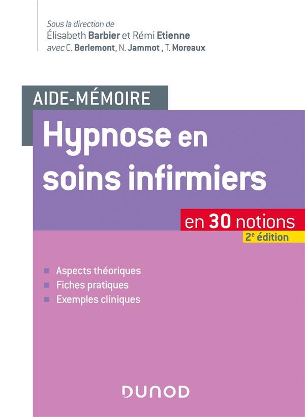 Aide-mémoire ; hypnose en soins infirmiers ; en 30 notions (2e édition)