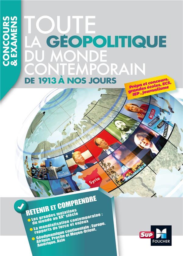 Toute la géopolitique du monde contemporain ; de 1913 à nos jours