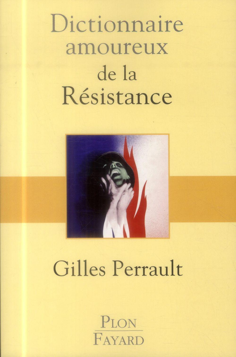 Perrault Gilles - DICTIONNAIRE AMOUREUX DE LA RESISTANCE