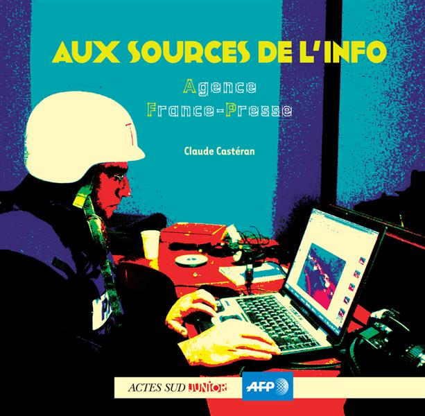 Aux Sources De L'Info ; L'Agence France-Presse