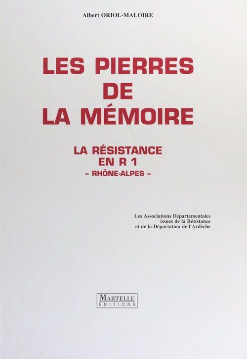 Les pierres de la mémoire : la Résistance en R1, Rhône-Alpes
