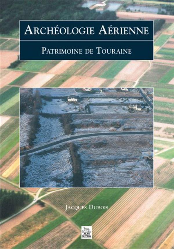 Archéologie aérienne ; patrimoine de Touraine
