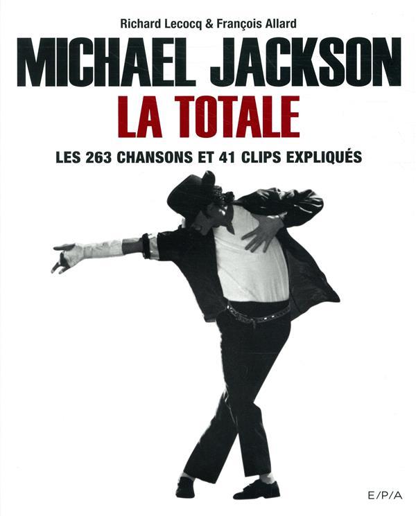 La totale ; Michael Jackson, la totale ; les 263 chansons et 41 clips expliqués