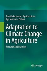 Adaptation to Climate Change in Agriculture  - Ryuichi Hirata - Ryo Matsuda - Toshichika Iizumi