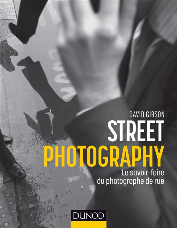 Street photography ; le savoir-faire du photographe de rue