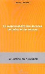 Vente Livre Numérique : La responsabilité des services de police et de secours  - Xavier Latour