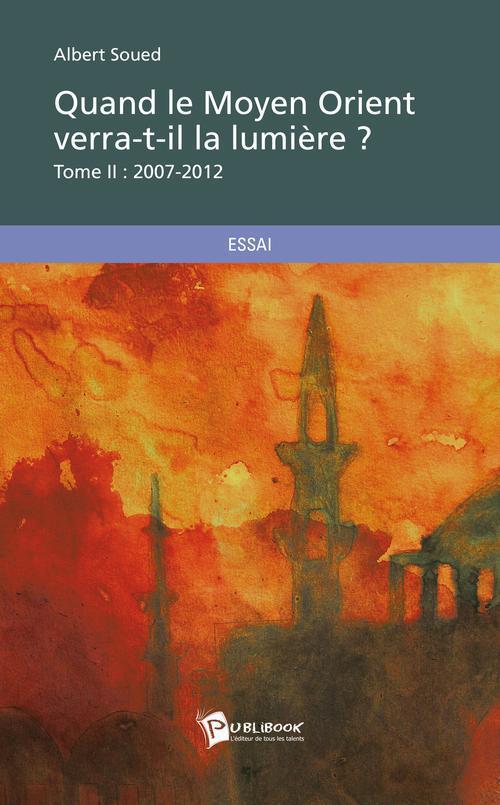 quand le Moyen-Orient verra-t-il la lumière ? t.2 ; 2007-2012