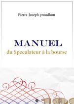 Vente EBooks : Manuel du Spéculateur à la Bourse  - Pierre-Joseph Proudhon