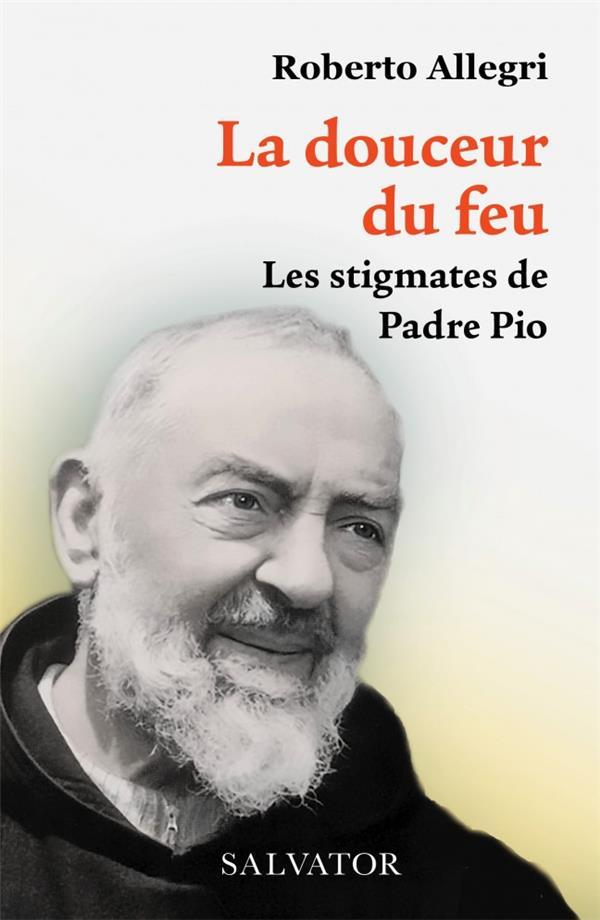 LA DOUCEUR DU FEU - LES STIGMATES DE PADRE PIO
