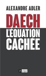 Vente EBooks : Daech - L'équation cachée  - Alexandre Adler