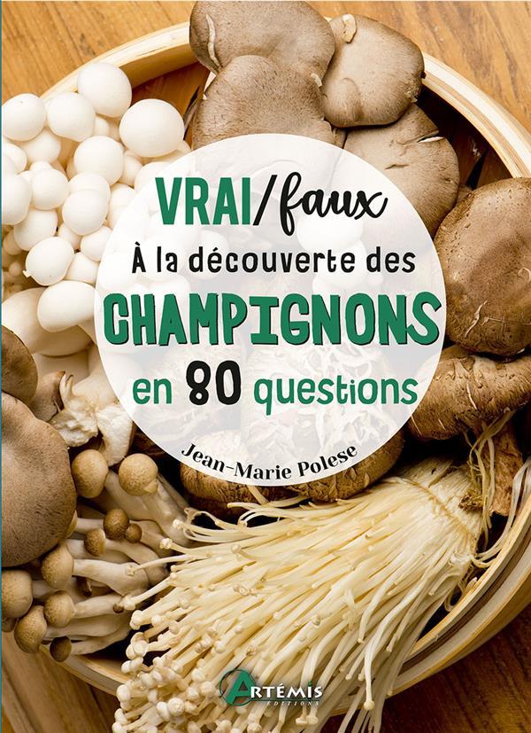Vrai/faux ; à la découverte des champignons en 80 questions