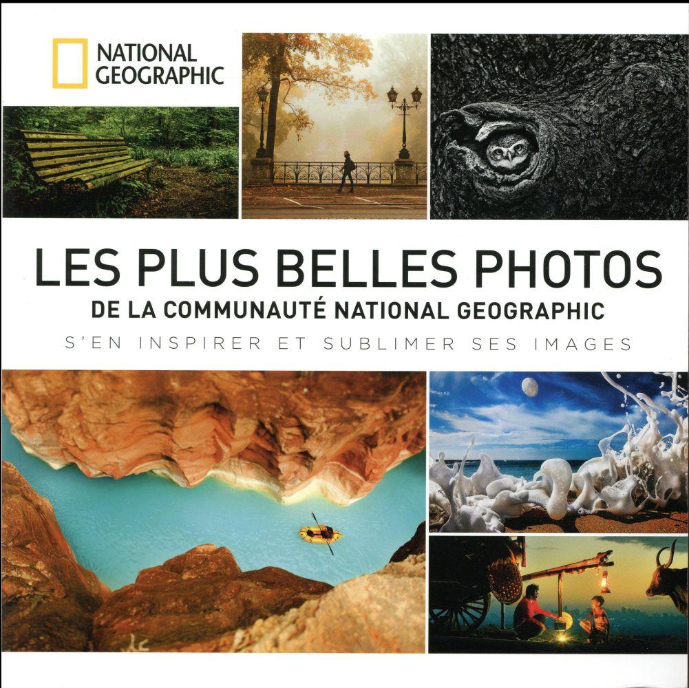 Les plus belles photos de la communauté National Geographic ; comment vous aussi en faire partie