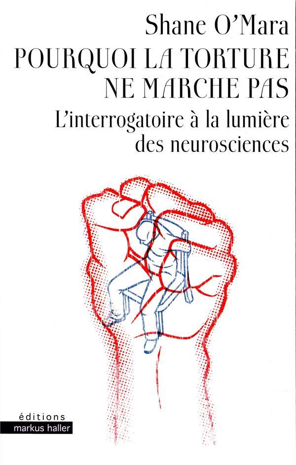 pourquoi la torture ne marche pas ; l'interrogatoire à la lumière des neurosciences