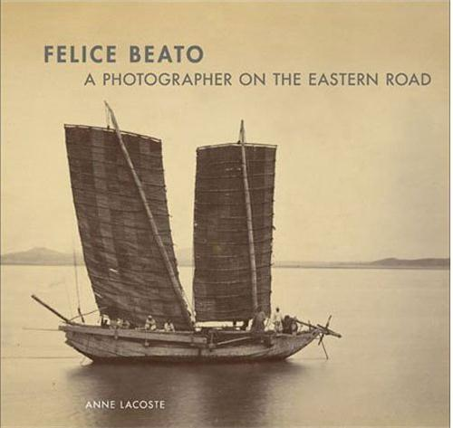 Felice Beato ; a photographer on the eastern road