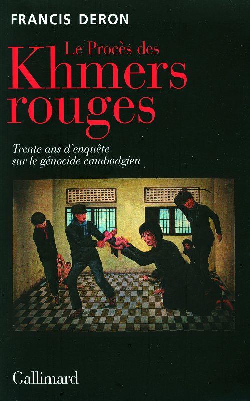 Le procès des Khmers rouges ; trente ans d'enquête sur le génocide cambodgien