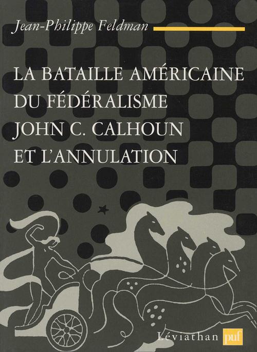 La bataille américaine du fédéralisme ; John C. Calhoun et l'annulation