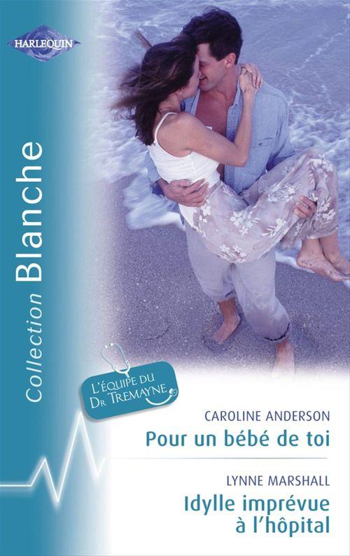 Vente Livre Numérique : Pour un bébé de toi - Idylle imprévue à l'hôpital (Harlequin Blanche)  - Caroline Anderson  - Lynne Marshall