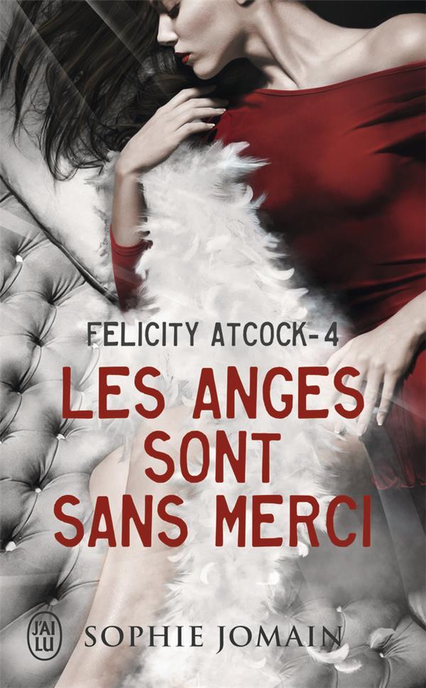 Felicity Atcock T.4 ; les anges sont sans merci