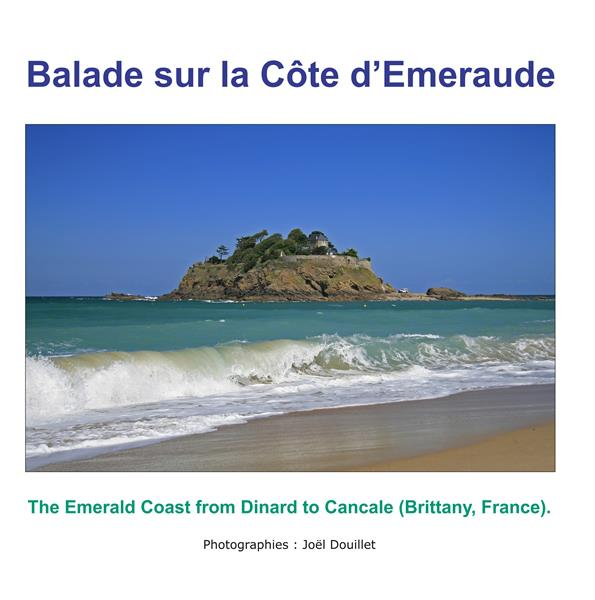 Balade sur la côte d'Emeraude ; the Emerald coast from Dinard to Cancale (Brittany, France)