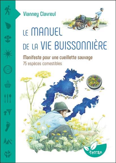 Le manuel de la vie buissonnière : manifeste pour une cueillette sauvage ; 75 espèces comestibles