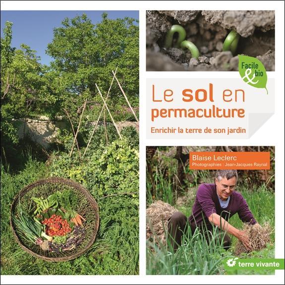 Le sol en permaculture enrichir la terre de son jardin blaise leclerc jean jacques raynal for Livre sur la permaculture
