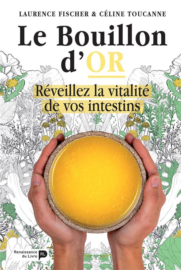 Le bouillon d'or ; réveillez la vitalité de vos intestins