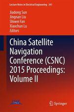 China Satellite Navigation Conference (CSNC) 2015 Proceedings: Volume II  - Jiadong Sun - Jingnan Liu - Shiwei Fan - Xiaochun Lu