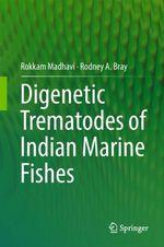Digenetic Trematodes of Indian Marine Fishes  - Rokkam Madhavi - Rodney A. Bray