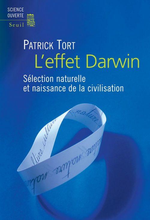 L'effet Darwin - Sélection naturelle et naissance de la civilisation  - Patrick Tort