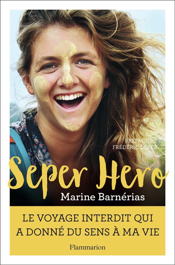 Seper hero ; le voyage interdit qui a donné du sens à ma vie